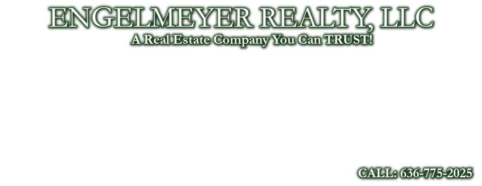 ENGELMEYER REALTY, LLC, CALL: 636-775-2025, A Real Estate Company You Can TRUST!